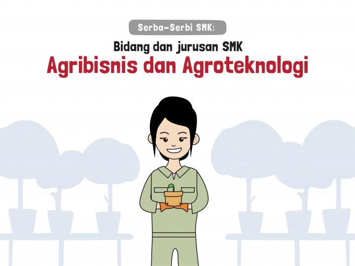 Serba-Serbi SMK: Bidang dan Jurusan SMK Agribisnis dan Agroteknologi